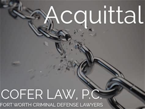 Acquittal Definition Means Not Guilty – Fort Worth